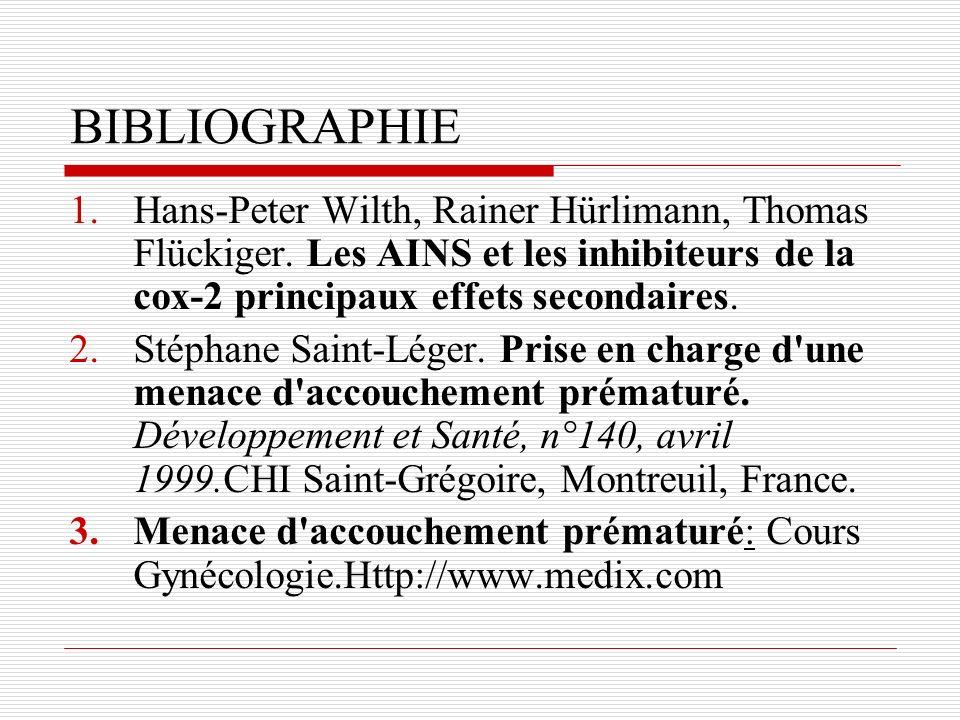 BIBLIOGRAPHIE Hans-Peter Wilth, Rainer Hürlimann, Thomas Flückiger. Les AINS et les inhibiteurs de la cox-2 principaux effets secondaires.