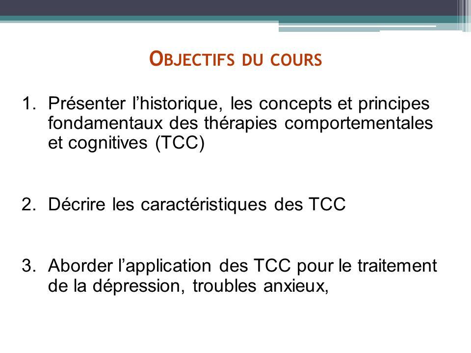 Objectifs du cours Présenter l'historique, les concepts et principes fondamentaux des thérapies comportementales et cognitives (TCC)