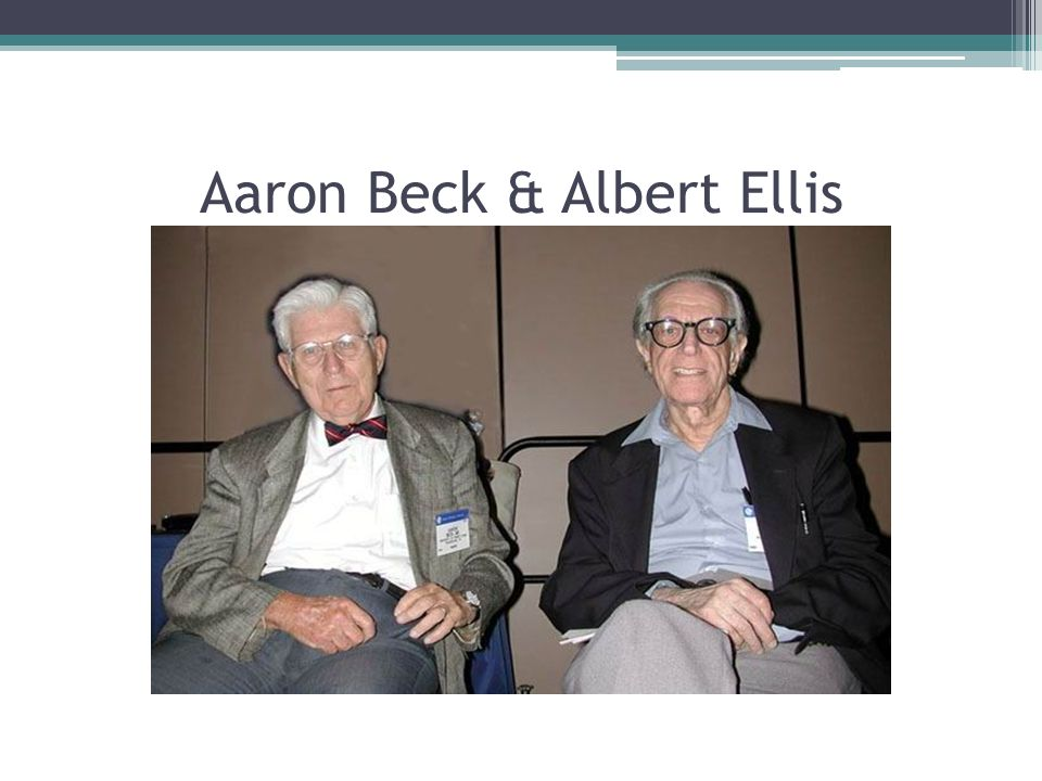Aaron Beck & Albert Ellis