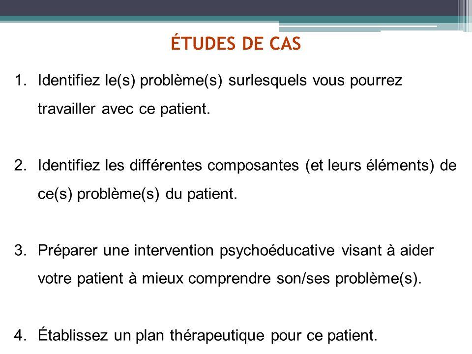 ÉTUDES DE CAS Identifiez le(s) problème(s) surlesquels vous pourrez travailler avec ce patient.