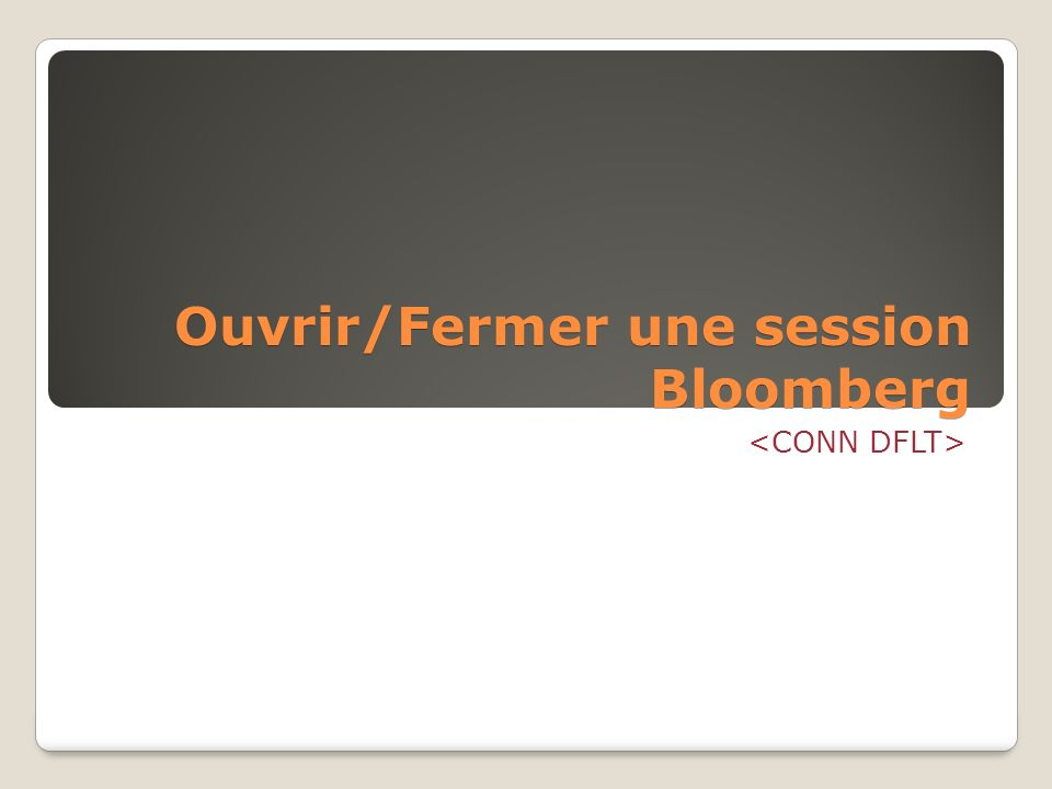 Ouvrir/Fermer une session Bloomberg