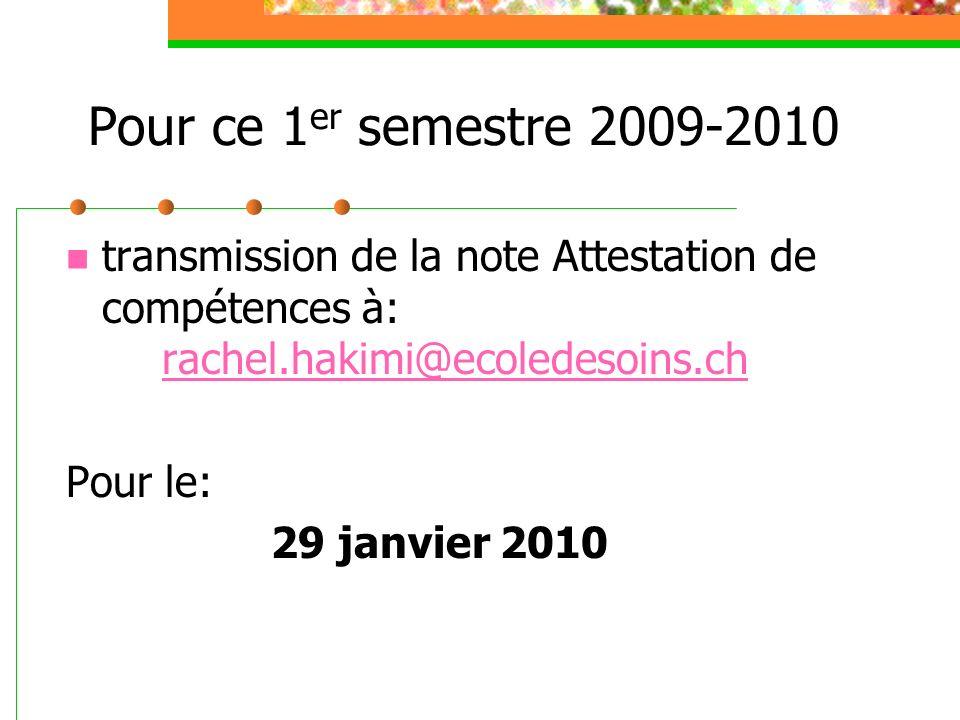 Pour ce 1er semestre 2009-2010 transmission de la note Attestation de compétences à: rachel.hakimi@ecoledesoins.ch.