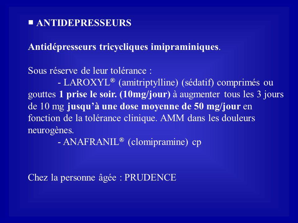 ■ ANTIDEPRESSEURS Antidépresseurs tricycliques imipraminiques. Sous réserve de leur tolérance :