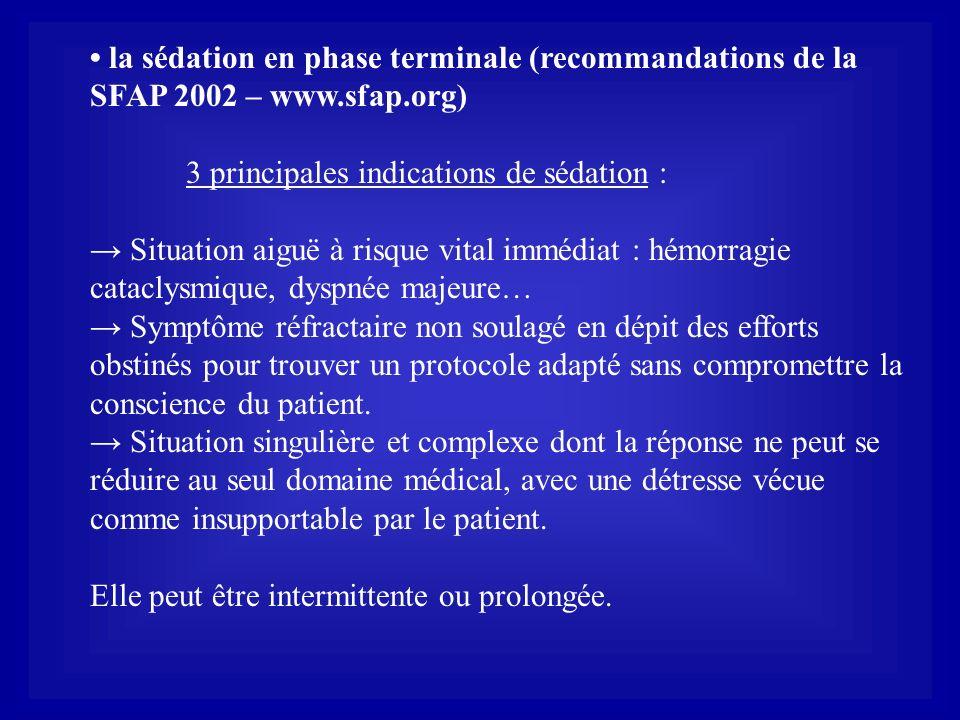 • la sédation en phase terminale (recommandations de la SFAP 2002 – www.sfap.org)