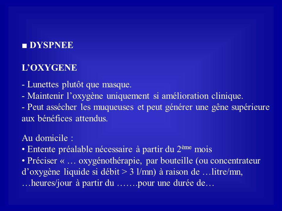 ■ DYSPNEE L'OXYGENE. Lunettes plutôt que masque. Maintenir l'oxygène uniquement si amélioration clinique.