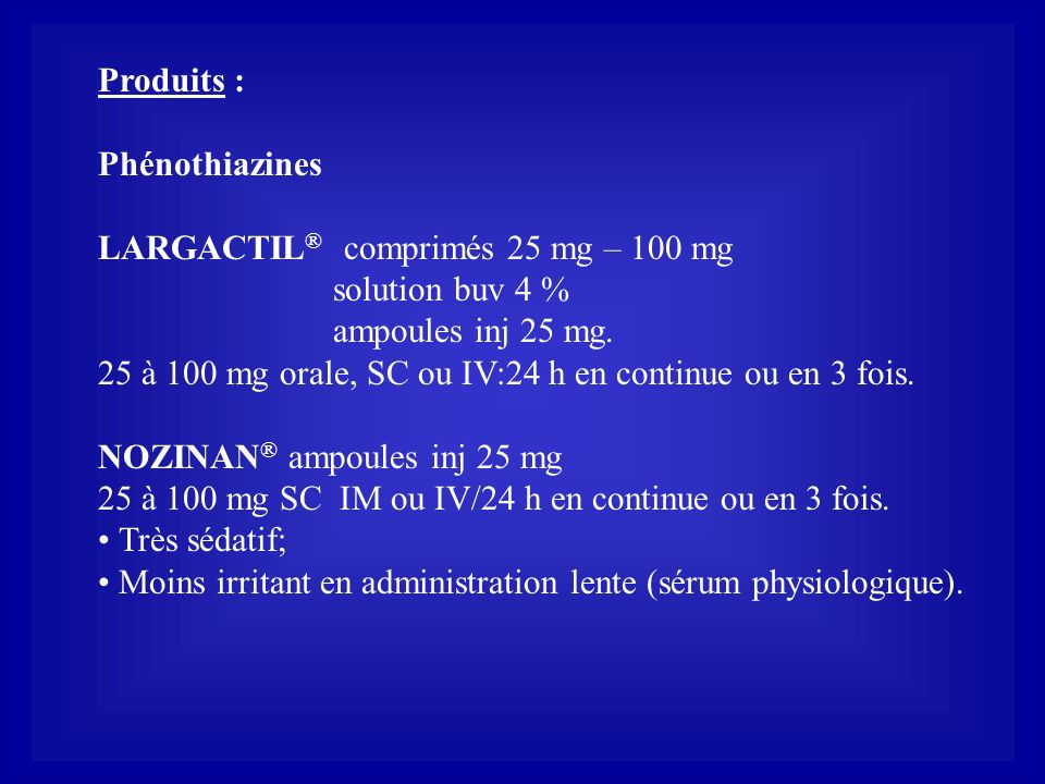 Produits : Phénothiazines. LARGACTIL® comprimés 25 mg – 100 mg. solution buv 4 % ampoules inj 25 mg.