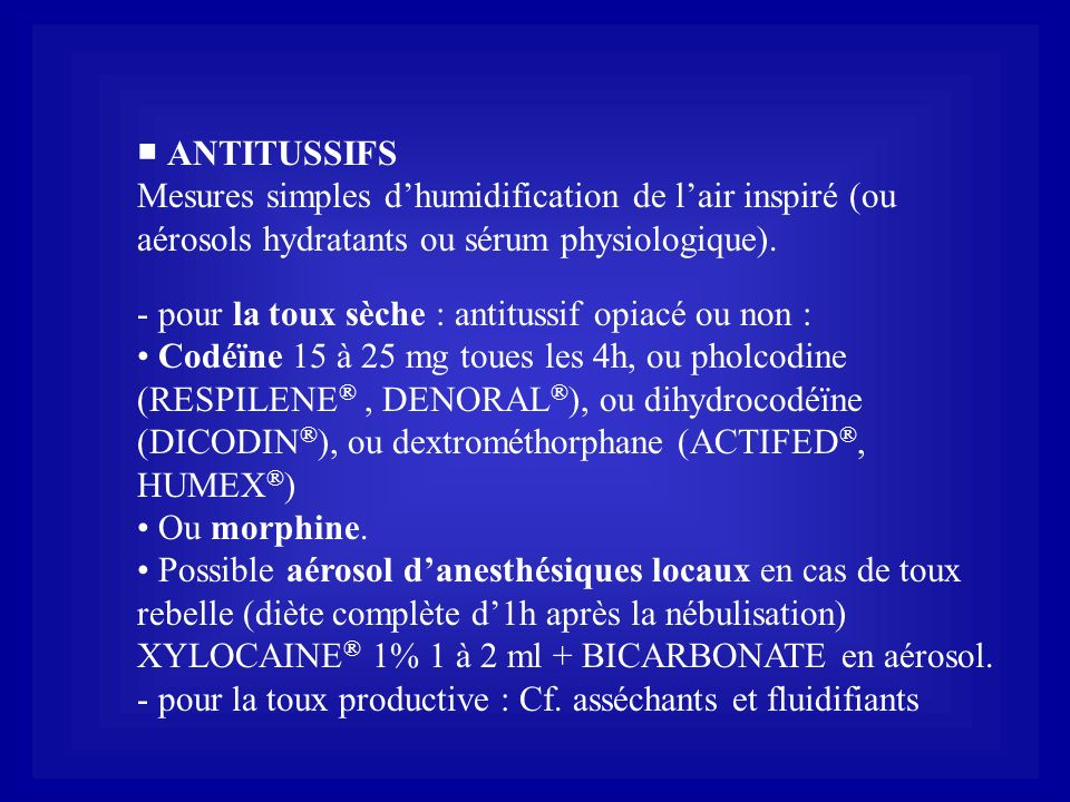 ■ ANTITUSSIFS Mesures simples d'humidification de l'air inspiré (ou aérosols hydratants ou sérum physiologique).