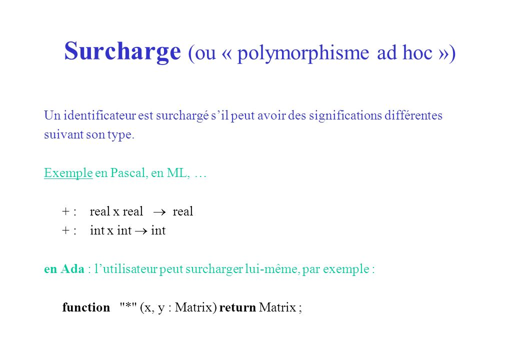 Surcharge (ou « polymorphisme ad hoc »)