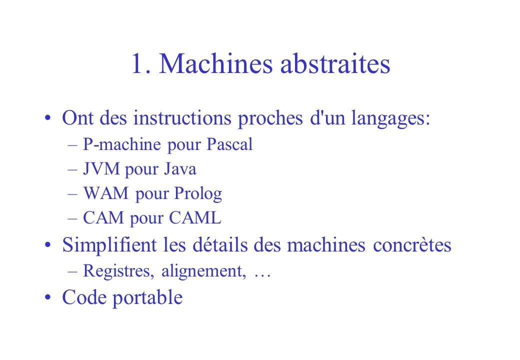1. Machines abstraites Ont des instructions proches d un langages: