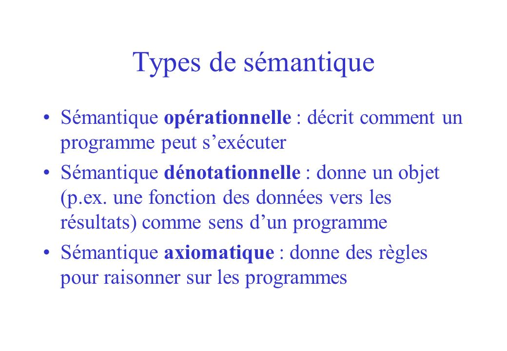 Types de sémantique Sémantique opérationnelle : décrit comment un programme peut s'exécuter.