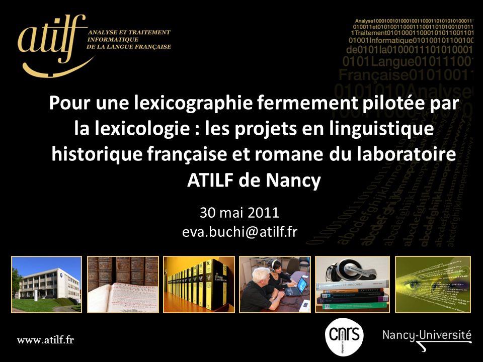 Pour une lexicographie fermement pilotée par la lexicologie : les projets en linguistique historique française et romane du laboratoire ATILF de Nancy