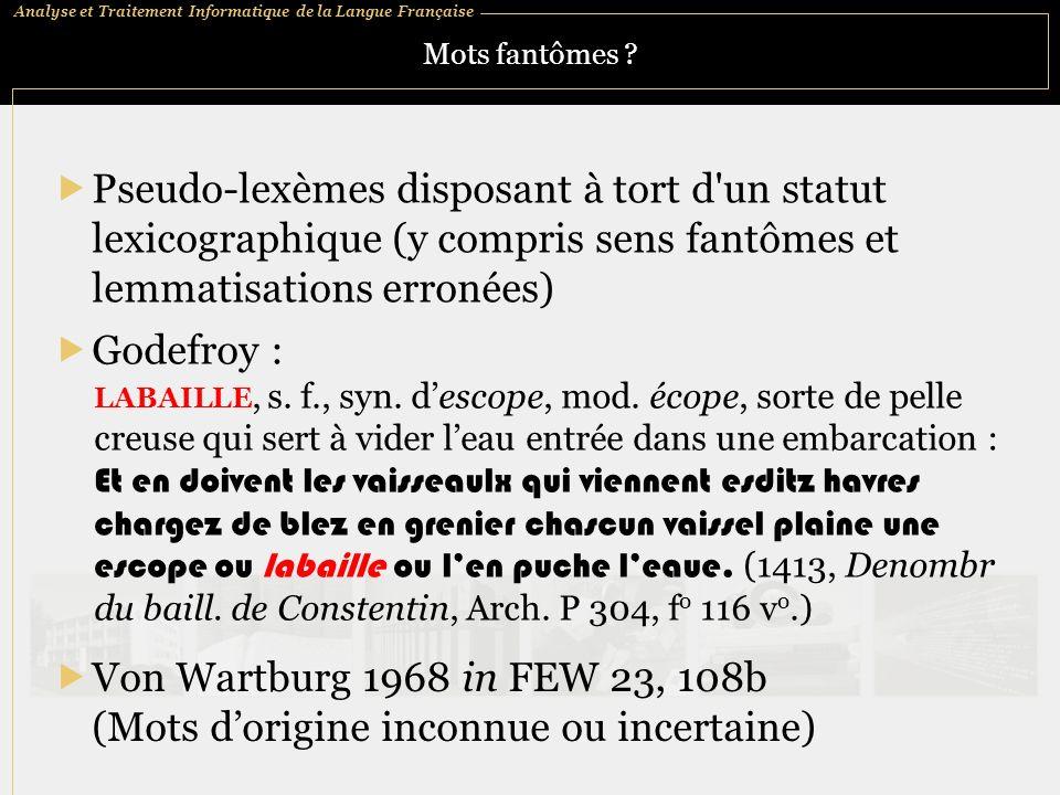Mots fantômes Pseudo-lexèmes disposant à tort d un statut lexicographique (y compris sens fantômes et lemmatisations erronées)