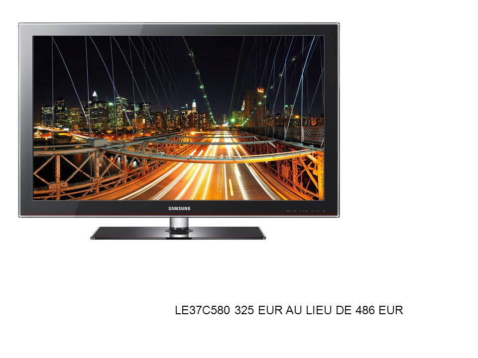 LE37C580 325 EUR AU LIEU DE 486 EUR