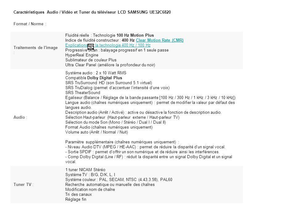Caractéristiques Audio / Vidéo et Tuner du téléviseur LCD SAMSUNG UE32C6820