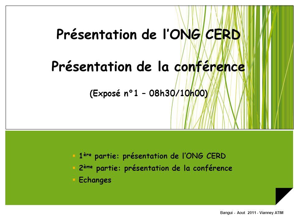 Présentation de l'ONG CERD Présentation de la conférence (Exposé n°1 – 08h30/10h00)