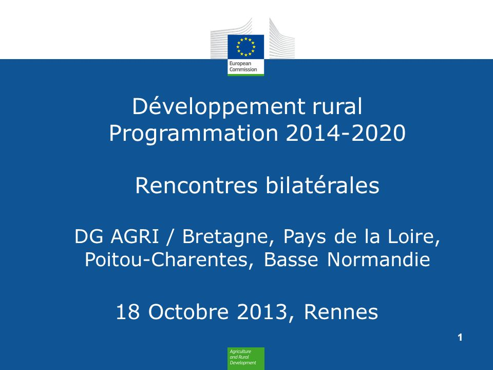 Développement rural Programmation 2014-2020 Rencontres bilatérales DG AGRI / Bretagne, Pays de la Loire, Poitou-Charentes, Basse Normandie