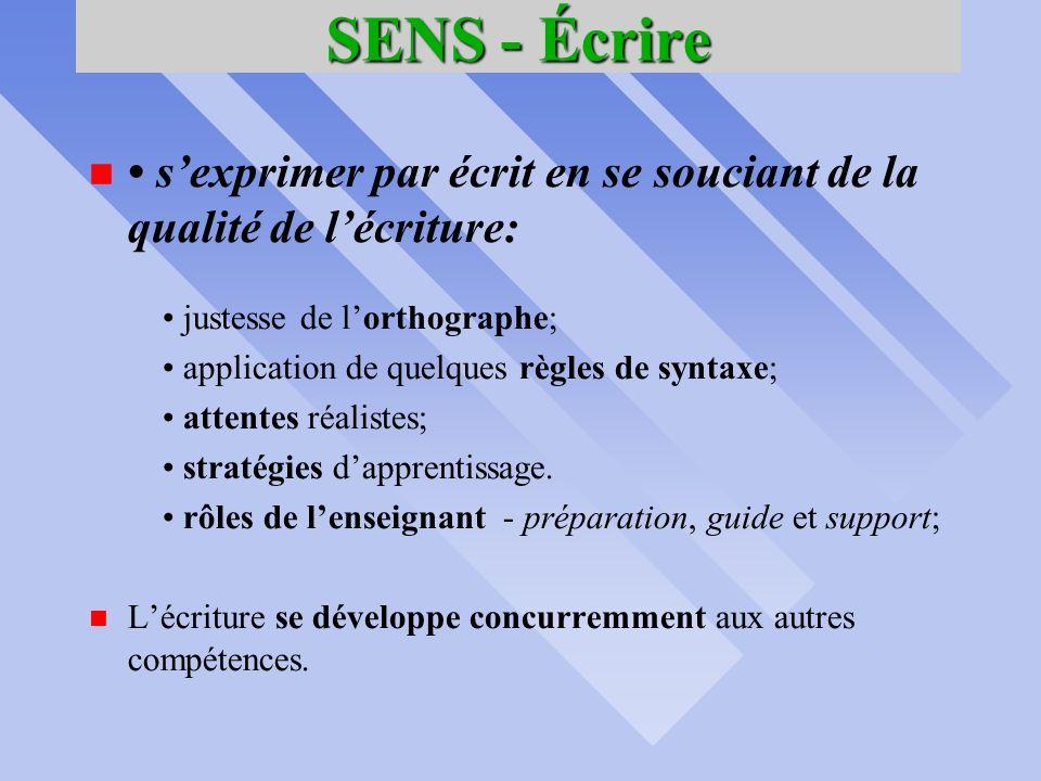 SENS - Écrire • s'exprimer par écrit en se souciant de la qualité de l'écriture: • justesse de l'orthographe;