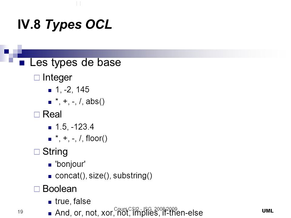 IV.8 Types OCL Les types de base Integer Real String Boolean