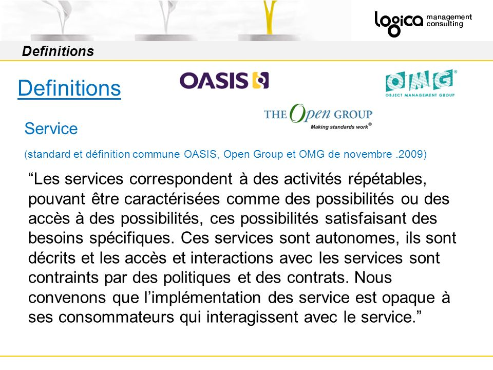 Definitions Definitions. Service. (standard et définition commune OASIS, Open Group et OMG de novembre .2009)