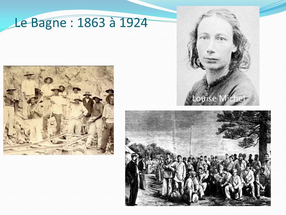 Le Bagne : 1863 à 1924 Louise Michel