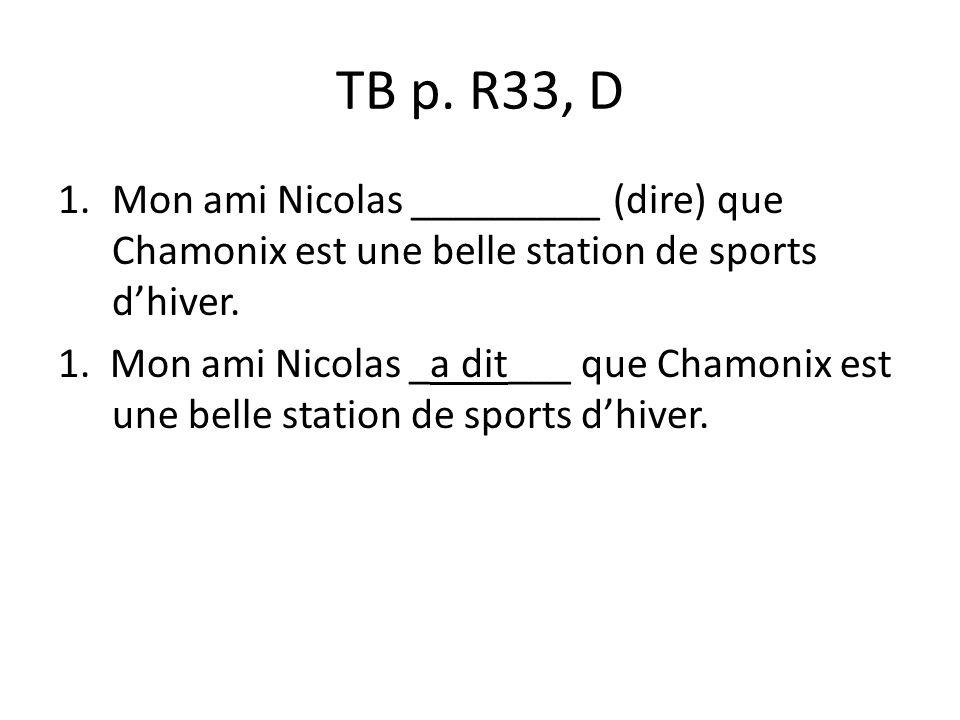 TB p. R33, D Mon ami Nicolas _________ (dire) que Chamonix est une belle station de sports d'hiver.