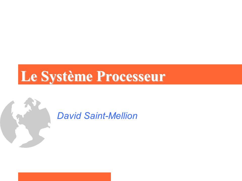 Le Système Processeur David Saint-Mellion