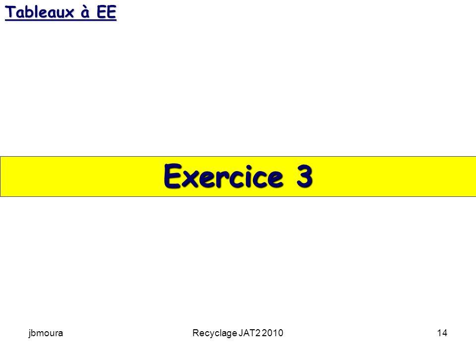 Tableaux à EE Exercice 3 jbmoura Recyclage JAT2 2010