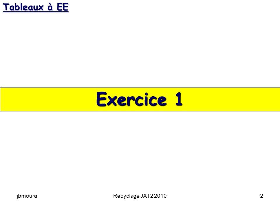 Tableaux à EE Exercice 1 jbmoura Recyclage JAT2 2010
