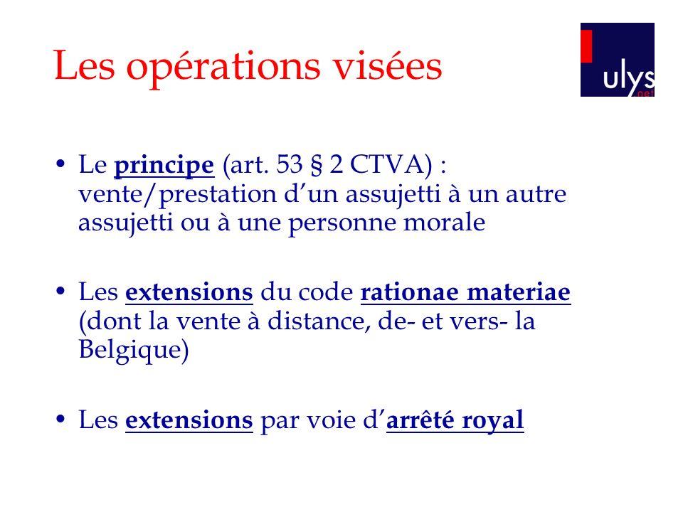 Les opérations visées Le principe (art. 53 § 2 CTVA) : vente/prestation d'un assujetti à un autre assujetti ou à une personne morale.