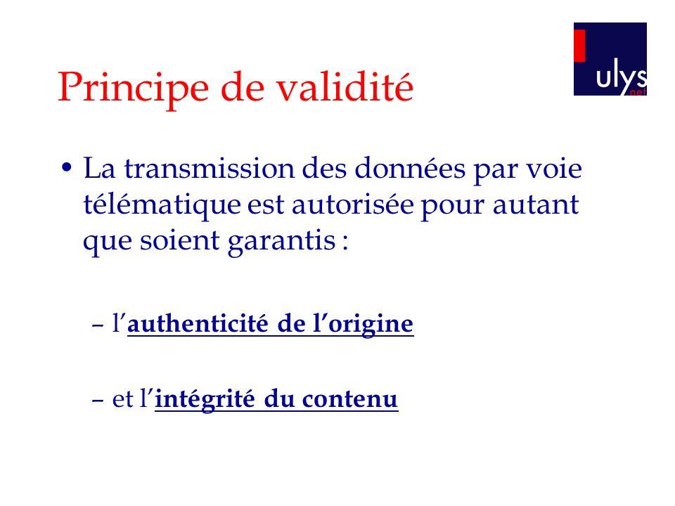 Principe de validité La transmission des données par voie télématique est autorisée pour autant que soient garantis :