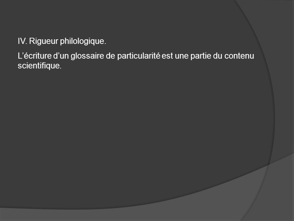 IV. Rigueur philologique