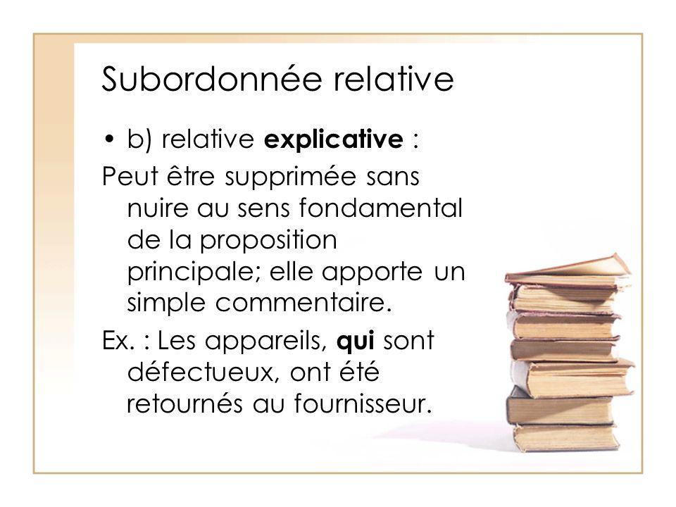 Subordonnée relative b) relative explicative :
