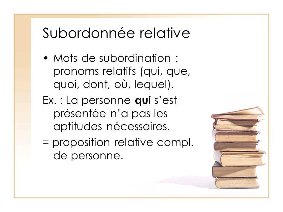 Subordonnée relative Mots de subordination : pronoms relatifs (qui, que, quoi, dont, où, lequel).