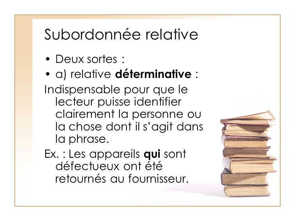 Subordonnée relative Deux sortes : a) relative déterminative :