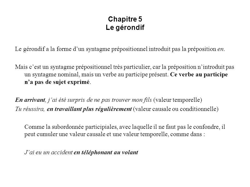 Chapitre 5 Le gérondif Le gérondif a la forme d'un syntagme prépositionnel introduit pas la préposition en.