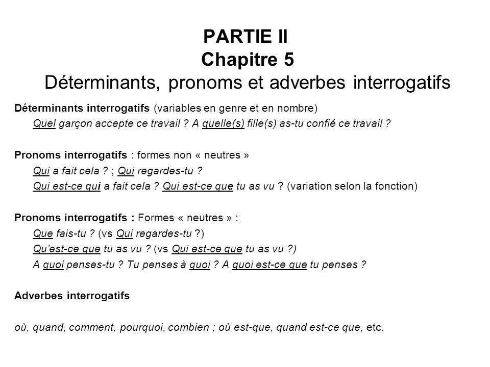 PARTIE II Chapitre 5 Déterminants, pronoms et adverbes interrogatifs