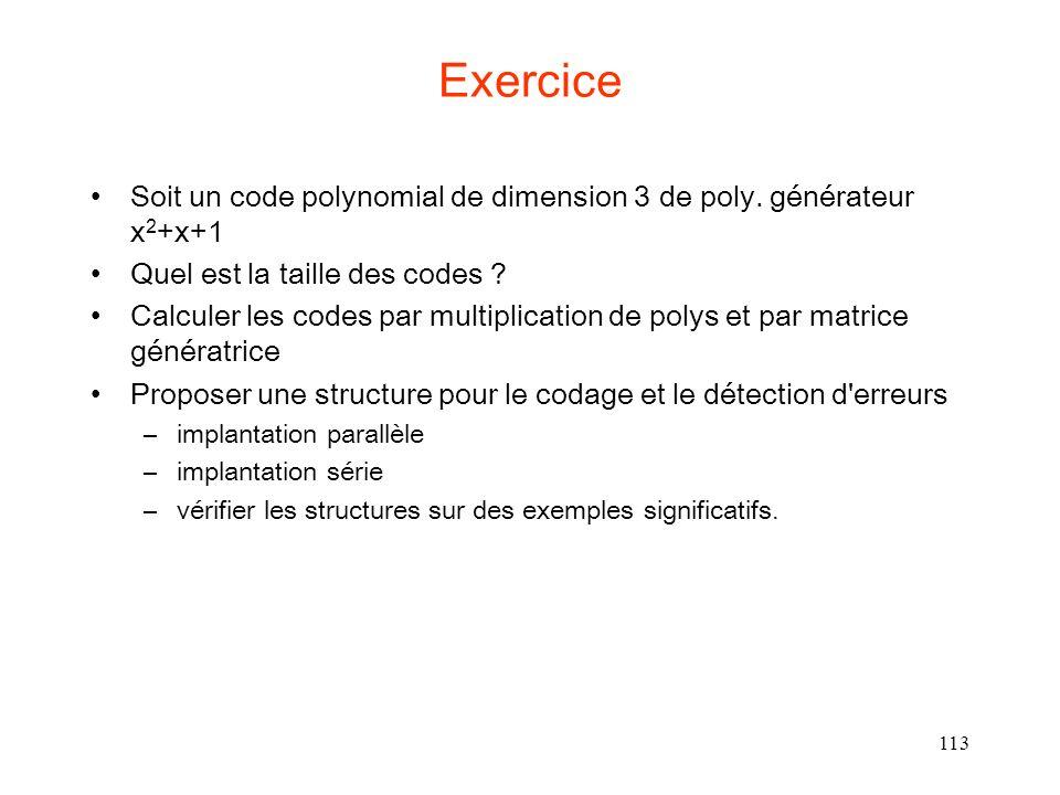 Exercice Soit un code polynomial de dimension 3 de poly. générateur x2+x+1. Quel est la taille des codes