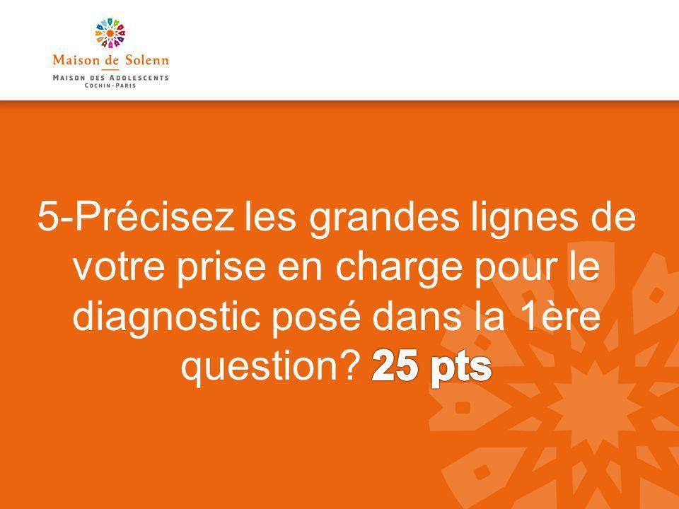 5-Précisez les grandes lignes de votre prise en charge pour le diagnostic posé dans la 1ère question.