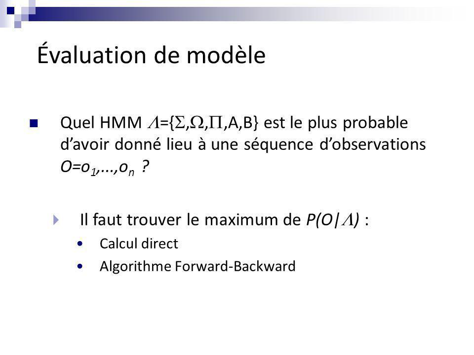 Évaluation de modèle Quel HMM ={,,,A,B} est le plus probable d'avoir donné lieu à une séquence d'observations O=o1,...,on