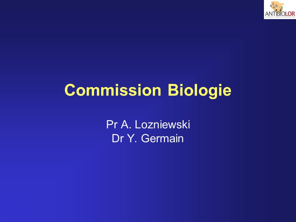 Commission Biologie Pr A. Lozniewski Dr Y. Germain