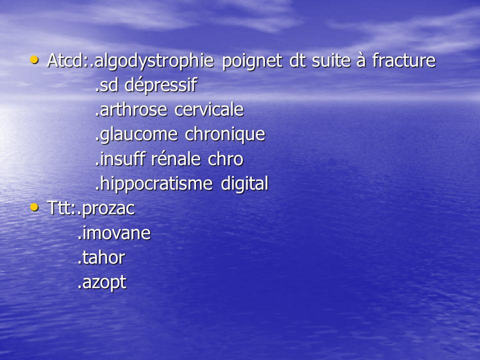 Atcd:.algodystrophie poignet dt suite à fracture
