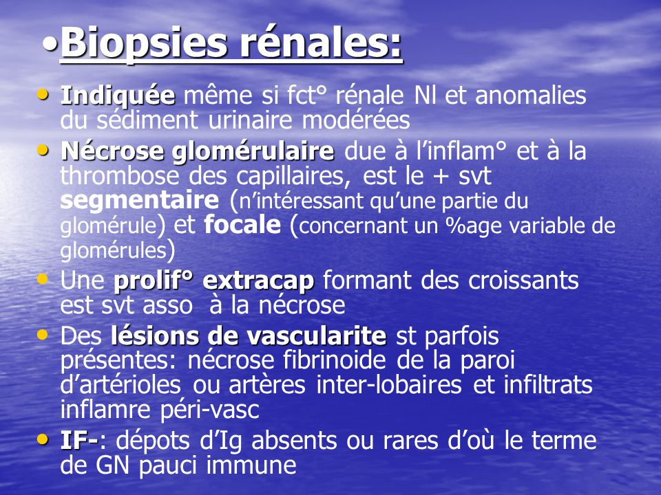 Biopsies rénales: Indiquée même si fct° rénale Nl et anomalies du sédiment urinaire modérées.