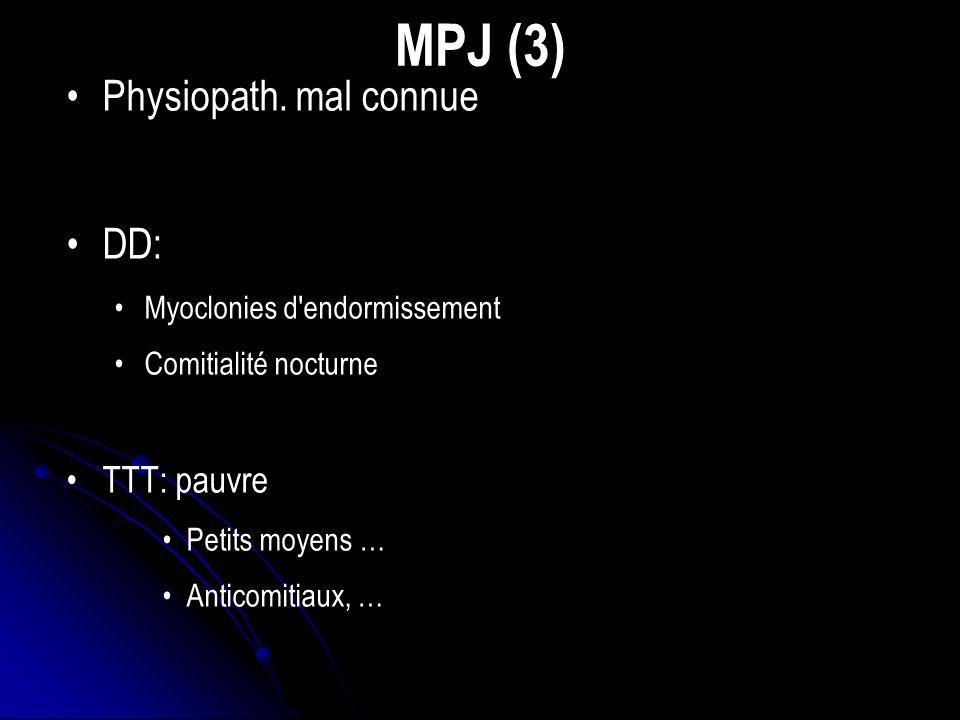 MPJ (3) Physiopath. mal connue DD: TTT: pauvre