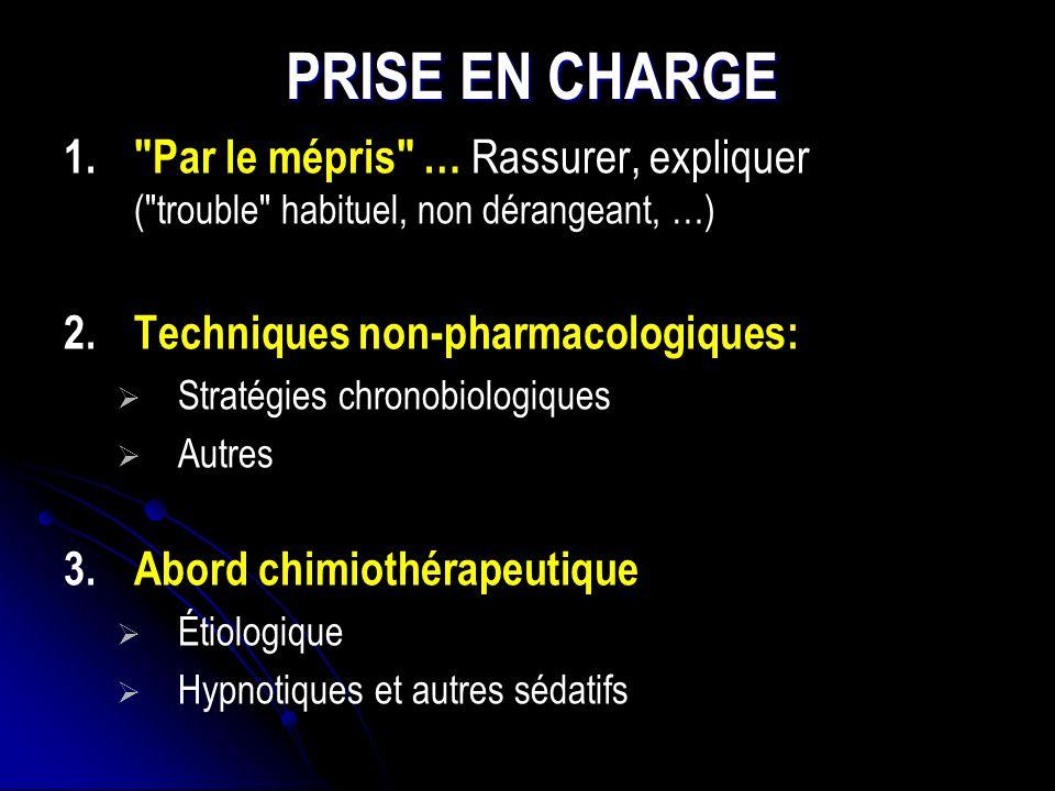 PRISE EN CHARGE Par le mépris … Rassurer, expliquer ( trouble habituel, non dérangeant, …) Techniques non-pharmacologiques: