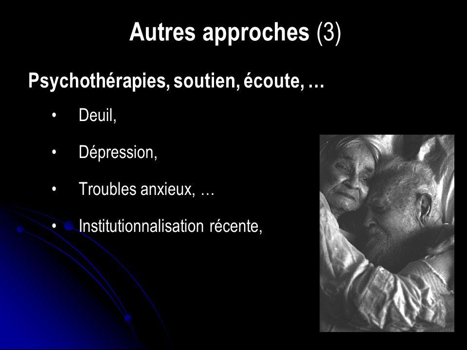 Autres approches (3) Psychothérapies, soutien, écoute, … Deuil,