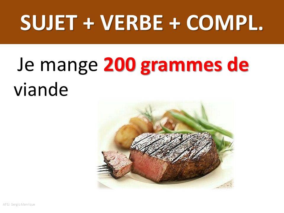 SUJET + VERBE + COMPL. Je mange 200 grammes de viande