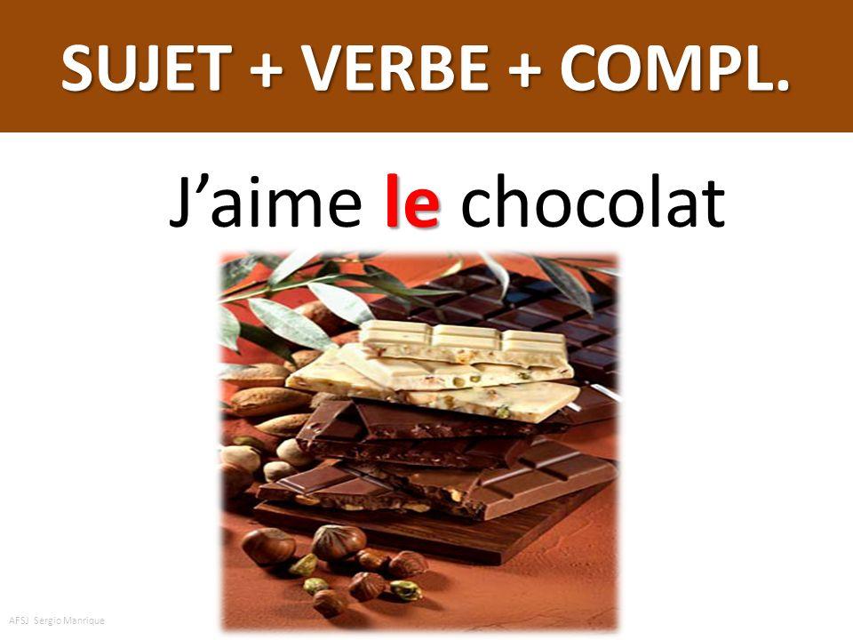 SUJET + VERBE + COMPL. J'aime le chocolat AFSJ Sergio Manrique