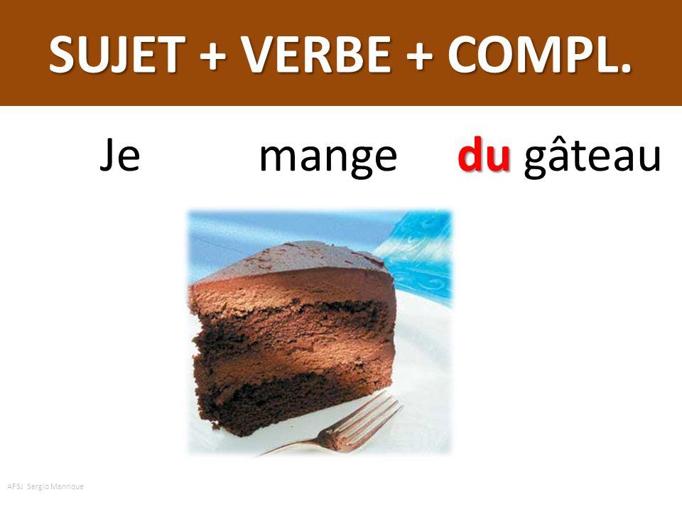 SUJET + VERBE + COMPL. Je mange du gâteau AFSJ Sergio Manrique