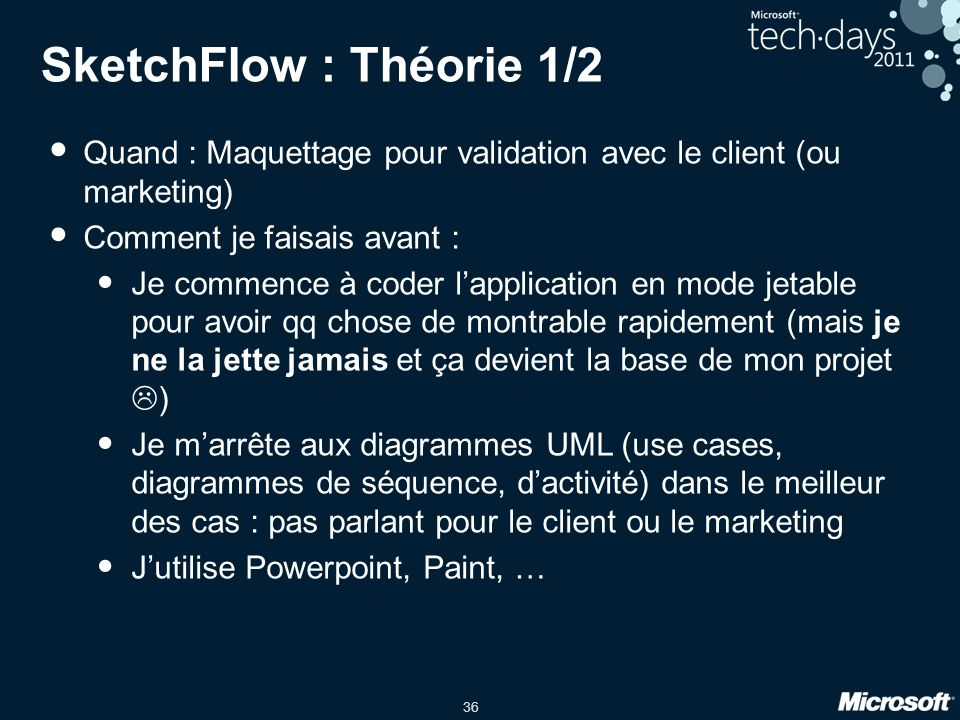 SketchFlow : Théorie 1/2 Quand : Maquettage pour validation avec le client (ou marketing) Comment je faisais avant :