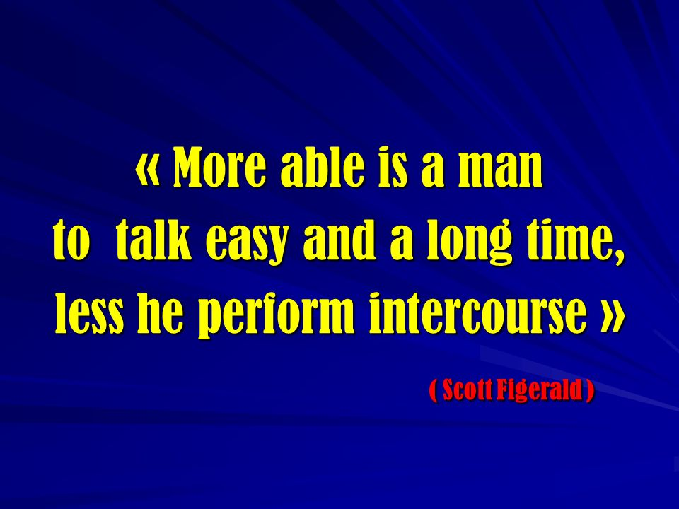 to talk easy and a long time, less he perform intercourse »